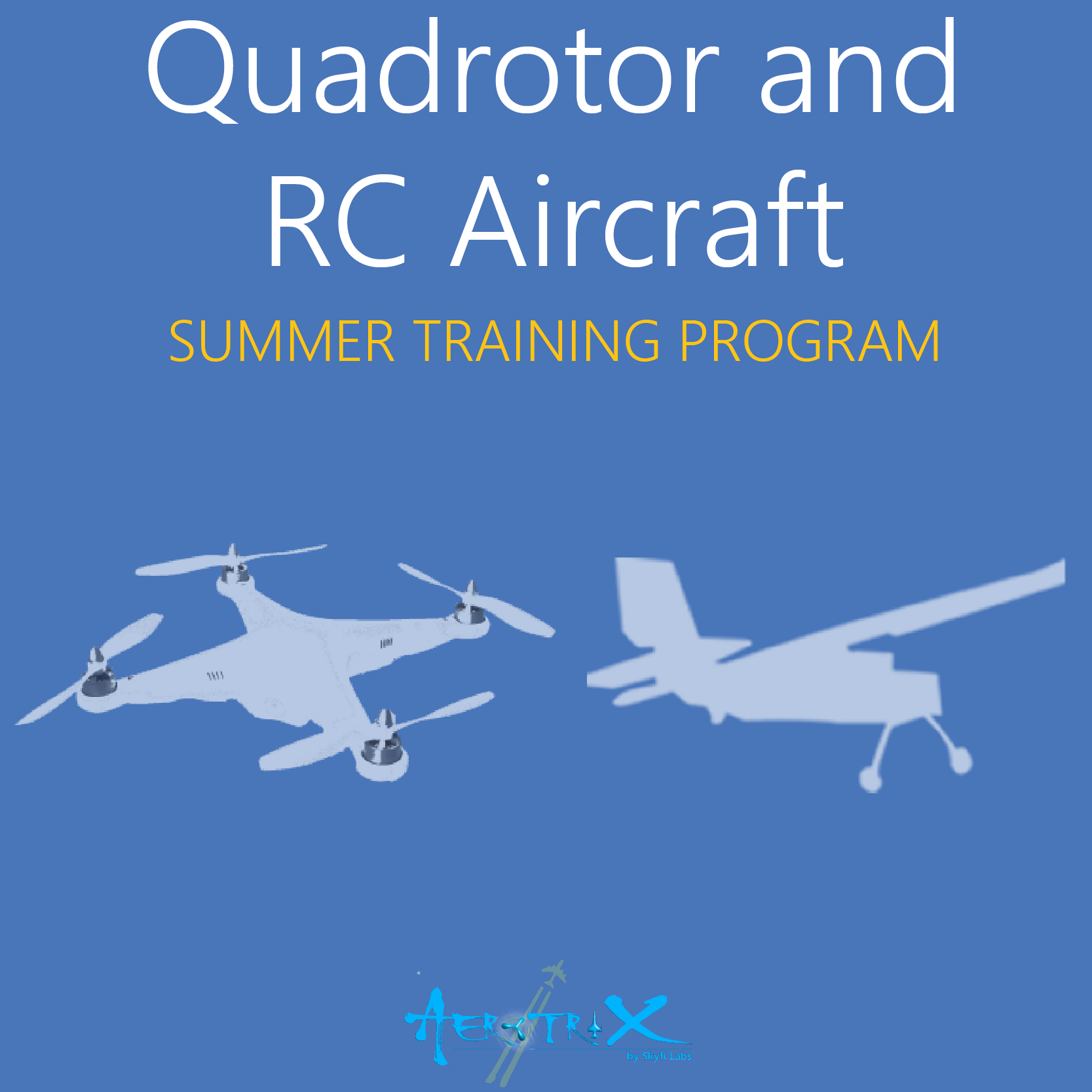Summer Training Program on 2 UAVs (Quadrotor and RC Aircraft)  at Skyfi Labs Center Workshop