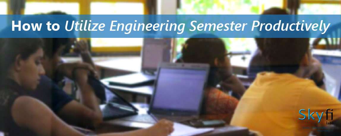 How to Utilize Engineering Semester Productively